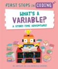 Image for First Steps in Coding: What's a Variable? : A story-time adventure!