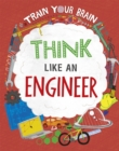 Image for Train Your Brain: Think Like an Engineer