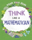 Image for Train Your Brain: Think Like a Mathematician