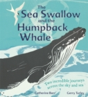 Image for The sea swallow and the humpback whale  : two incredible journeys across the sky and sea