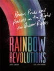Image for Rainbow revolutions  : power, pride and protest in the fight for queer rights