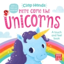 Image for Here come the unicorns  : a touch and feel book