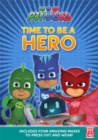 Image for PJ Masks: Time to Be a Hero : A press-out masks book
