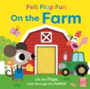 Image for Felt Flap Fun: On the Farm : Board book with felt flaps