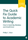 Image for The quick fix guide to academic writing  : how to avoid big mistakes and small errors