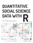 Image for Quantitative social science data with R  : an introduction