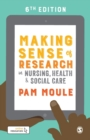 Image for Making sense of research in nursing, health & social care