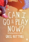 Image for Can I go & play now?  : rethinking the early years