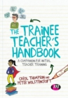 Image for The trainee teacher's handbook  : a companion for initial teacher training