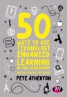 Image for 50 ways to use technology enhanced learning in the classroom  : practical strategies for teaching