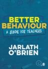 Image for Better behaviour  : a guide for teachers