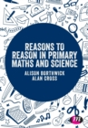 Image for Reasons to reason in primary maths and science