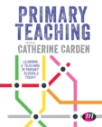 Image for Primary teaching  : learning and teaching in primary schools today