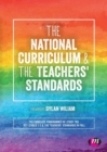 Image for The National Curriculum & the Teachers' Standards  : the complete programmes of study for Key Stages 1-3 & the Teachers' Standards in full