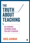 Image for Truth about Teaching: An evidence-informed guide for new teachers