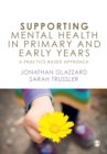 Image for Supporting mental health in primary and early years  : a practice based approach