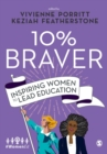 Image for 10% braver  : inspiring women to lead education