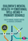 Image for Children's mental health and emotional well-being in primary schools  : a whole school approach