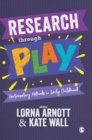 Image for Research through play  : participatory methods in early childhood