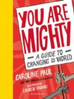 Image for You are mighty  : a guide to changing the world