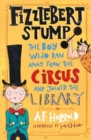 Image for Fizzlebert Stump  : the boy who ran away from the circus and joined the library