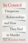 Image for In control  : dangerous relationships and how they end in murder