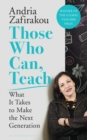 Image for Those who can, teach  : what it takes to make the next generation