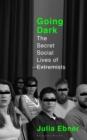 Image for Going dark  : the secret social lives of extremists