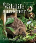 Image for The wildlife gardener  : creating a haven for birds, bees and butterflies