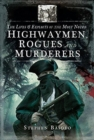 Image for The lives and exploits of the most noted highwaymen, rogues and murderers