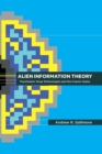 Image for Alien Information Theory : Psychedelic Drug Technologies and the Cosmic Game