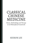Image for Classical Chinese medicine: theory, methodology and therapy in its philosophical framework
