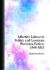 Image for Affective labour in British and American women's fiction, 1848-1915
