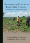 Image for Contemporary customary land issues in Africa: navigating the contours of change