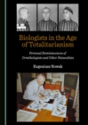Image for Biologists in the age of totalitarianism: personal reminiscences of ornithologists and other naturalists