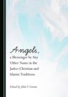 Image for Angels, a messenger by any other name in the Judeo-Christian and Islamic traditions