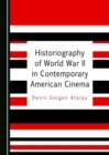 Image for Historiography of World War II films in contemporary American cinema