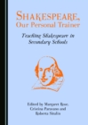 Image for Shakespeare, our personal trainer: teaching Shakespeare in secondary schools