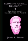 Image for Homage to Political Philosophy: The Good Society from Plato to the Present