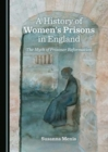 Image for A history of women's prisons in England  : the myth of prisoner reformation