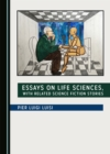Image for Essays On Life Sciences, With Related Science Fiction Stories