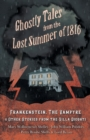 Image for Ghostly Tales from the Lost Summer of 1816 - Frankenstein, The Vampyre & Other Stories from the Villa Diodati