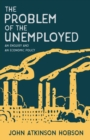 Image for The Problem of the Unemployed - An Enquiry and an Economic Policy