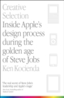 Image for Creative selection  : inside Apple's design process during the golden age of Steve Jobs