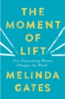 Image for The moment of lift  : how empowering women changes the world