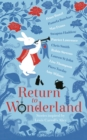 Image for Return to Wonderland  : stories inspired by Lewis Carroll's Alice