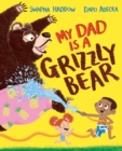 Image for My dad is a grizzly bear