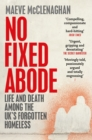 Image for No fixed abode  : life and death among the UK's forgotten homeless