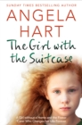 Image for The girl with the suitcase  : a girl without a home and the foster carer who changes her life forever