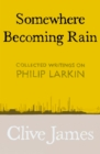 Image for Somewhere becoming rain  : collected writings on Philip Larkin